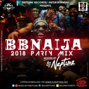 DJ Neptune - 2018 #BBNAIJA Saturday Night Party Mix